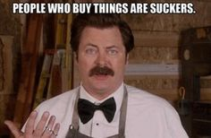 You're more of a DIY type of person.   Community Post: 16 Signs You're The Ron Swanson Of Your Friend Group