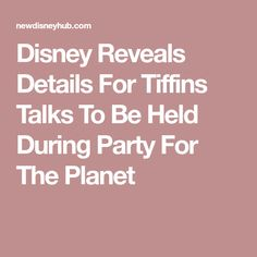 Disney Reveals Details For Tiffins Talks To Be Held During Party For The Planet Disney Hub, Disney Reveal, Epcot, Magic Kingdom, Planets, Hold On, Party, Naruto Sad, Parties