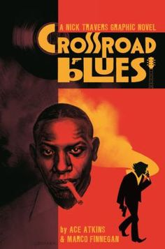 Crossroad Blues: A Nick Travers Graphic Novel by Ace Atkins, Marco Finnegan, Chris Brunner. Published May 2018 by Image Comics Diamond Comics, Robert Johnson, Best Seasons, Image Comics, First Novel, Atkins, Historian, Book Format, Bestselling Author