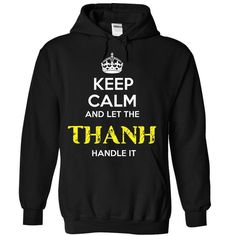 THANH - KEEP CALM AND LET THE THANH HANDLE IT - #tee pattern #tshirt sayings. GUARANTEE => https://www.sunfrog.com/Valentines/THANH--KEEP-CALM-AND-LET-THE-THANH-HANDLE-IT-55132862-Ladies.html?68278