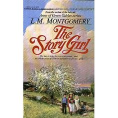 """""""The Story Girl""""  the story of a beautiful girl :D....By L.M. Montgomery"""