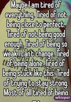 484790e5c71e7f63882f015f8b9b2db8 tired of being tired tired of trying i'm tired of acting strong for everyone else i have so many unshed
