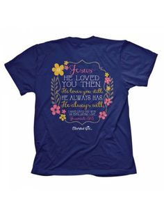 460dacd46 Cherished Girl Jesus Loved You Then Always Will Flower Girlie Christian  Bright T Shirt