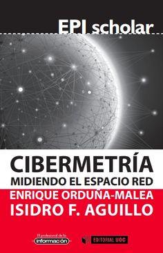 Cibermetría : midiendo el espacio red / Enrique Orduña-Malea, Isidro F. Aguillo. -- 1ª ed. en lengua castellana. -- Barcelona : UOC, 2014.  Índice de contenidos: Los orígenes -- Cibermetría descriptiva -- Cibermetría instrumental -- Cibermetría aplicada.