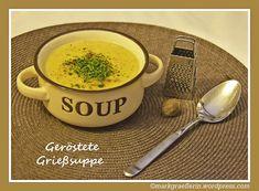 Geröstete Grießsuppe – ….denn etwas Warmes braucht der Mensch!