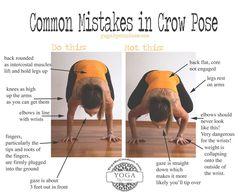 Common mistakes in bakasana  For me, learning how to do crow pose was a pivotal moment in my personal  yoga practice. All of the sudden, I felt like my practice had new  dimensions and could go to new (literal) heights. It became less linear and  the pose opened a door to something totally new. So when I teach the pose  in class, I'm not surprised at the excitement I see in students.
