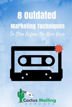 8 Outdated Marketing Techniques to Stop Before the New Year  http://www.cactusmailing.com/blog/8-outdated-marketing-techniques-to-stop-now