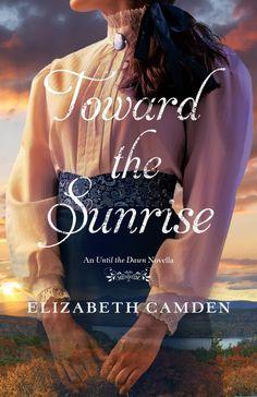 Elizabeth Camden - Toward the Sunrise / #awordfromJoJo #CleanRomance #ChristianFiction #ElizabethCamden