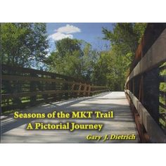 Seasons of the MKT Trail; A Pictorial Journey by Gary J. Dietrich