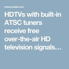 HDTVs with built-in ATSC tuners receive free over-the-air HD television signals…