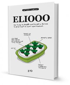 ELIOOO is a brand new book, by Antonio Scarponi, teaching you how to grow food in your apartment using inexpensive IKEA boxes. via swissmiss
