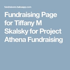 Fundraising Page for Tiffany M Skalsky for Project Athena Fundraising! Please give woman survivors a chance to go on an adventure and take control of their life..