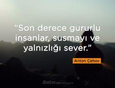 Son derece gururlu insanlar, susmayı ve yalnızlığı sever. #anton #çehov #sözleri #şair #yazar #şiir #kitap #özlü #anlamlı