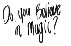 there is magic.