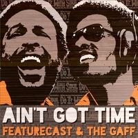 Featurecast & The Gaff Ain't Got Time by THE GAFF on SoundCloud