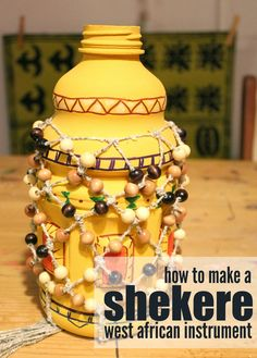 Marie's Pastiche: How to Make a Shekere (a traditional West African instrument)