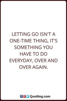Let Go Quotes Letting go isn't a one-time thing, it's something you have to do everyday, over and over again. Letting Go Quotes, Go For It Quotes, One Time, Inner Strength, Let It Be, Math, Let Go Quotes, Math Resources, Mathematics