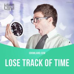 """Lose track of time"" means ""to be unaware of what time it is"". Example: Every time Matthew goes to the library, he loses track of time. Once he stayed there for 8 hours! Get our apps for learning English: learzing.com"