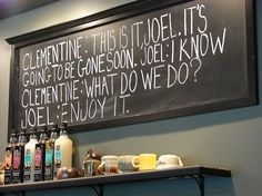 Quote from Eternal sunshine of the spotless mind. Clementine and Joel. Chalkboard. Kitchen. Decoration. Design.