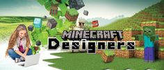 Age 8 to 11 and 12 to 14 If you love this game but always wanted to design your own characters and buildings, this is the course for you. Learn the basics of creating 3D modeling using a new industry grade software to design your very own characters and import them into your favorite Minecraft games.