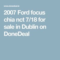 2007 Ford focus chia nct for sale in Dublin on DoneDeal Car Finance, New And Used Cars, Ford Focus, Dublin, Cars For Sale, Nct, Cars For Sell