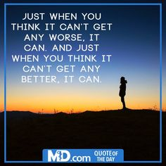 """MD.com Quote of the Day for March 28, 2016: """"Just when you think it can't get any worse, it can. And just when you think it can't get any better, it can."""" Find the original post at: https://www.facebook.com/mddotcom/photos/a.700738606618698.1073741826.607041739321719/1352627924763093/?type=3&theater"""