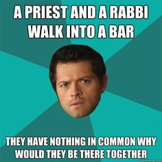 Why would they be there together? #Supernatural #Castiel. <-  they both perform religious circumcisions and the bar is hosting a urologist convention....