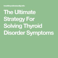 The Ultimate Strategy For Solving Thyroid Disorder Symptoms