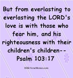 But from everlasting to everlasting the LORD's love is with . Biblical Quotes, Religious Quotes, Bible Quotes, Family Bible Verses, Favorite Bible Verses, Bible Scriptures, Prayer Partner, Shadow Of The Almighty, Word Of Advice