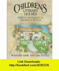 Childrens Literary Houses (9780871969712) Rosalind Ashe, Lisa Tuttle , ISBN-10: 0871969718  , ISBN-13: 978-0871969712 ,  , tutorials , pdf , ebook , torrent , downloads , rapidshare , filesonic , hotfile , megaupload , fileserve