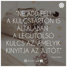 Ragyogó Tudatosság, Pozitív gondolatok, Siker, Motiváció, Boldogság, Szeretet,Idézetek Life Is A Journey, Love Life, Best Quotes, Quotations, Joy, Motivation, Funny, Paulo Coelho, Quotation