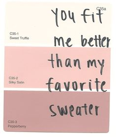 you fit me better than my favorite sweater.