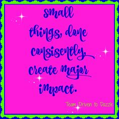Small things, done consistently, create major impact. #teamdriventodazzle #jacquelinehurley