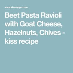 Beet Pasta Ravioli with Goat Cheese, Hazelnuts, Chives - kiss recipe