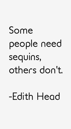 sequins  Edith Head Quotes. Writing Advice. Pop Culture: Some vampires need to sparkle, others don't.