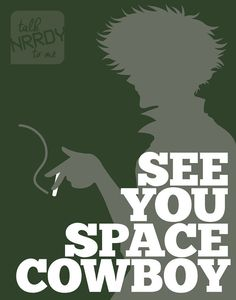 Cowboy Bebop Spike Quote: See You Space Cowboy by TalkNrrdyToMe
