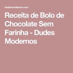 Receita de Bolo de Chocolate Sem Farinha - Dudes Modernos