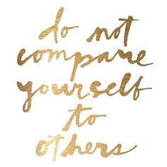 Do Not Compare Yourself - Marmont Hill