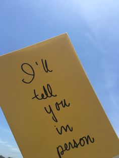 I'll tell you in person by Chloe Caldwell Told You So, Love You, My Love, Mellow Yellow, Yellow Sky, Jandy Nelson, All The Bright Places, Yellow Painting, You Are My Sunshine