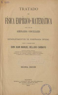 Tratado de física empírico-matemática para uso de seminarios conciliares... Juan Manuel Bellido Carbayo.1895