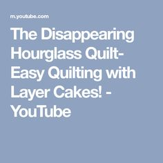 The Disappearing Hourglass Quilt- Easy Quilting with Layer Cakes! - YouTube
