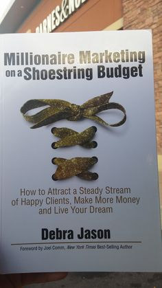 Millionaire Marketing on a Shoestring Budget How to Attract a Steady Stream of Happy Clients Make More Money and Live Your Dream