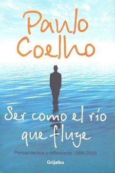 Ser como el río que fluye: Pensamientos y reflexiones 1998-2005 by Paulo Coelho. 4/5 stars.