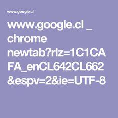www.google.cl _ chrome newtab?rlz=1C1CAFA_enCL642CL662&espv=2&ie=UTF-8