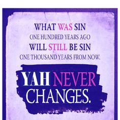 What was sin a hundred (and even a thousand) years ago, will still be sin a thousand years from now! Yah never changes and neither does His word!