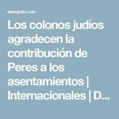 Los colonos judíos agradecen la contribución de Peres a los asentamientos   Internacionales   Diario Judío México