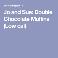 Jo and Sue: Double Chocolate Muffins (Low cal)