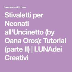 Stivaletti per Neonati all'Uncinetto (by Oana Oros): Tutorial (parte II) | LUNAdei Creativi