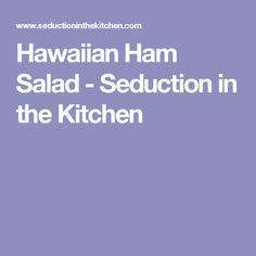 Hawaiian Ham Salad - Seduction in the Kitchen
