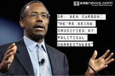 Dr. Ben Carson: 'We're Being Crucified by Political Correctness'. As in an unwillingness to tell the truth because it might offend someone or be deemed judgmental...  'LIKE' if you agree with Dr. Carson!